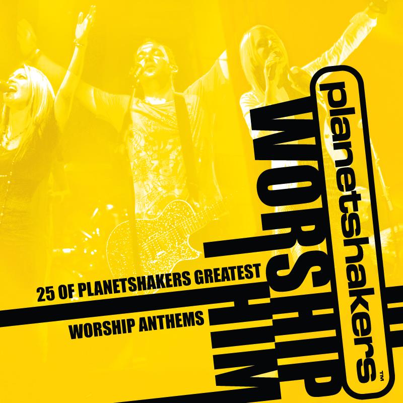 Planetshakers Album –Worship Him