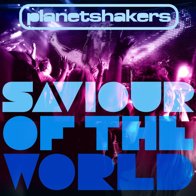 Planetshakers Album –Saviour Of The World