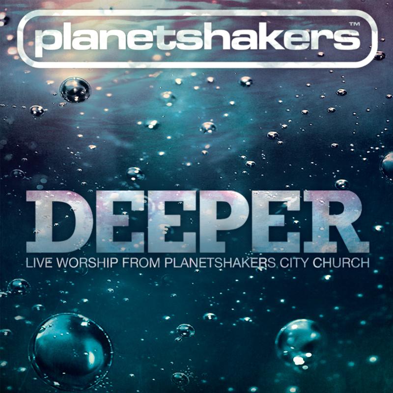 Planetshakers Album –Deeper