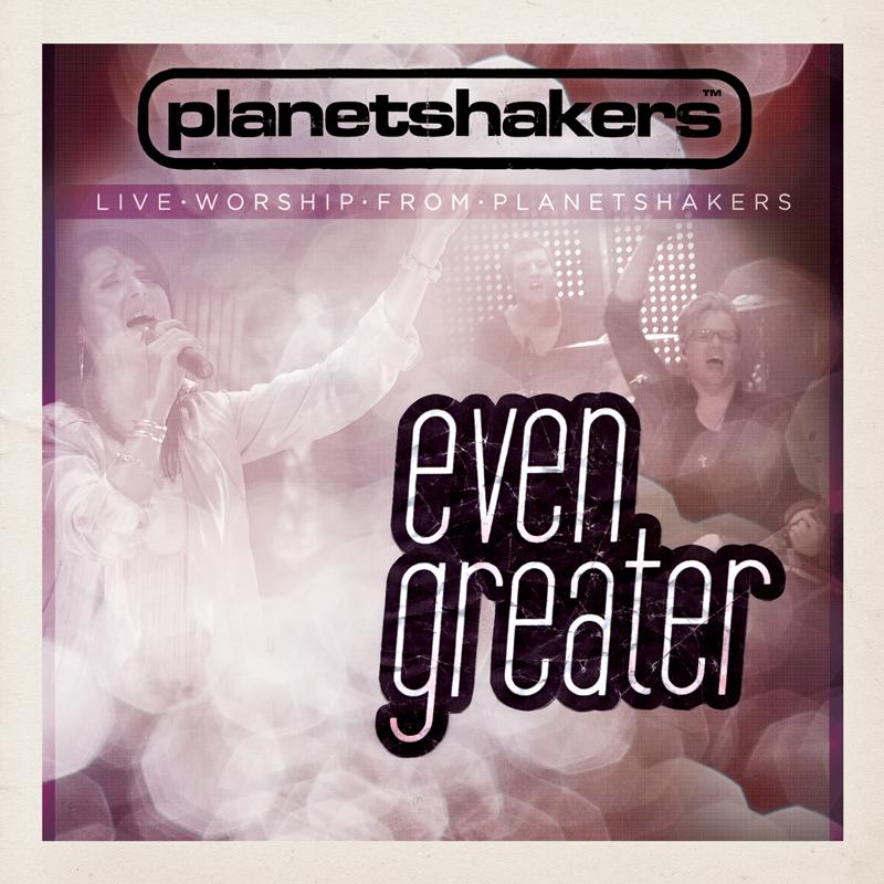 Planetshakers Album –Even Greater
