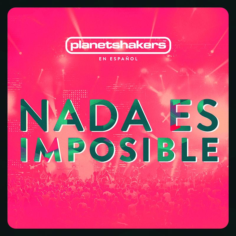 Planetshakers Album (Spanish) – Nada Es Imposible