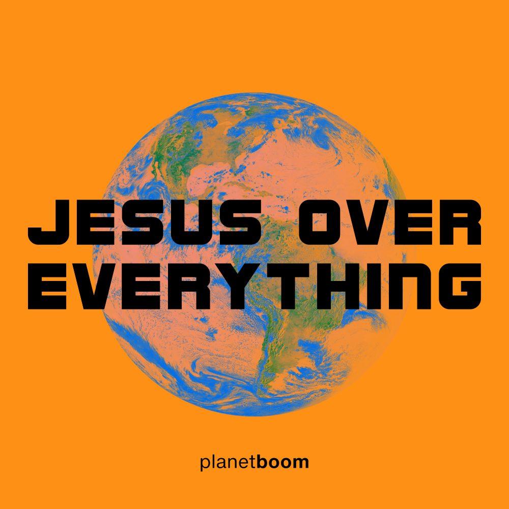 Planetboom Album – Jesus Over Everything