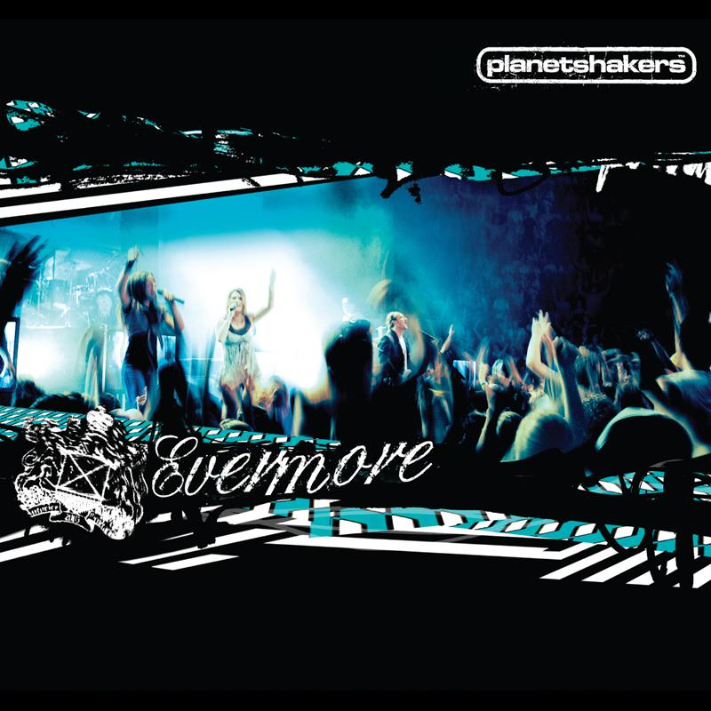 Planetshakers Album –Evermore